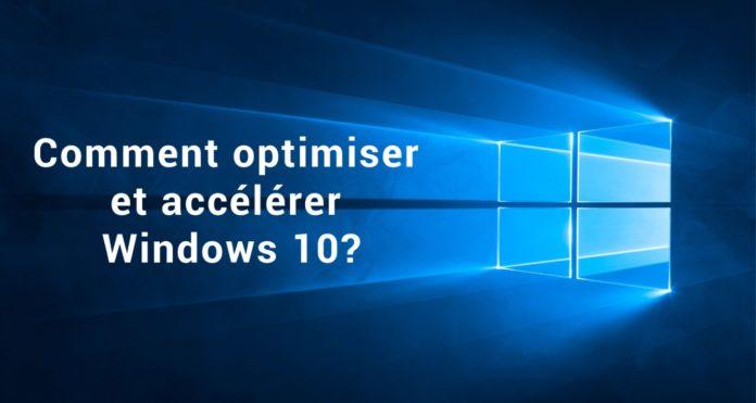 Comment optimiser et accélérer Windows 10